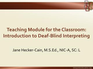 Teaching Module for the Classroom: Introduction to Deaf-Blind Interpreting
