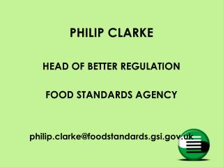 PHILIP CLARKE HEAD OF BETTER REGULATION FOOD STANDARDS AGENCY
