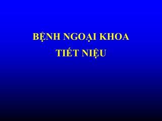 BỆNH NGOẠI KHOA                 TIẾT NIỆU