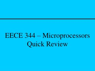 EECE 344 – Microprocessors Quick Review