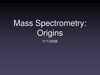 Mass Spectrometry: Origins