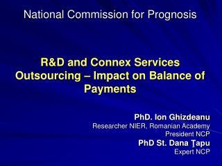 PhD. Ion Ghizdeanu Researcher NIER, Romanian Academy President NCP PhD St. Dana  Ţapu  Expert NCP