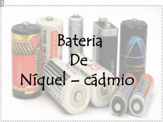 Bateria              De Níquel – cádmio