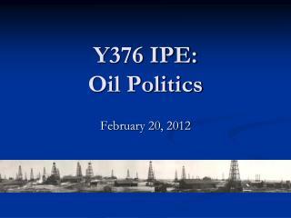 Y376 IPE: Oil Politics