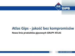 Atlas Gips - jakość bez kompromisów Nowa linia produktów gipsowych GRUPY ATLAS