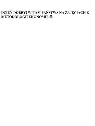 DZIEŃ DOBRY! WITAM PAŃSTWA NA ZAJĘCIACH Z METODOLOGII EKONOMII,  .