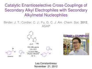 Binder, J. T.; Cordier, C. J.; Fu, G. C.  J. Am.  Chem . Soc.  2012 , ASAP