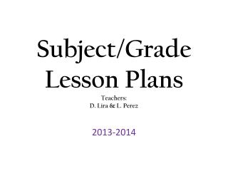Subject/Grade Lesson Plans Teachers: D. Lira & L. Perez