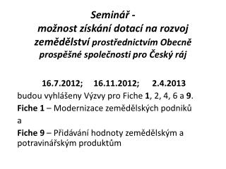 16.7.2012;     16.11.2012;      2.4.2013  budou vyhlášeny Výzvy pro  Fiche 1 , 2, 4, 6 a  9 .