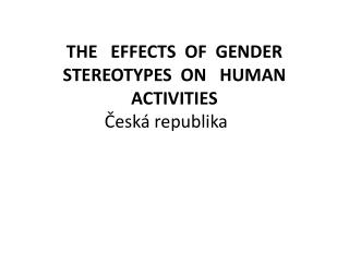 THE   EFFECTS  OF  GENDER STEREOTYPES  ON   HUMAN ACTIVITIES  Česká republika