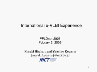 Masaki Hirabaru and Yasuhiro Koyama {masaki,koyama}@nict.go.jp
