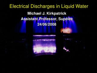 Electrical Discharges in Liquid Water