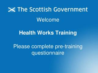 Welcome Health Works Training Please complete pre-training questionnaire