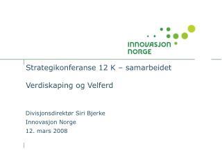 Strategikonferanse 12 K – samarbeidet Verdiskaping og Velferd