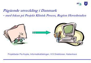 P g ende utveckling i Danmark - med fokus p  Projekt Klinisk Proces, Region Hovedstaden