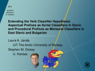 Laura A. Janda  	UiT The Arctic University of Norway Stephen M. Dickey 	U. Kansas
