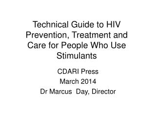 Technical Guide to HIV Prevention, Treatment and  Care for People Who Use Stimulants