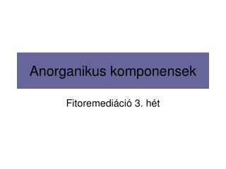 Anorganikus komponensek