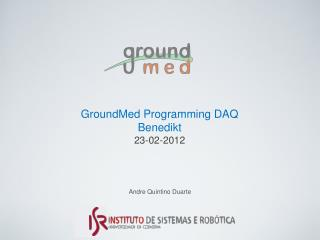 GroundMed Programming DAQ Benedikt 23-02-2012