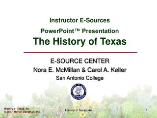 Instructor E-Sources PowerPoint™ Presentation The History of Texas