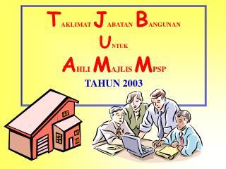 T AKLIMAT J ABATAN B ANGUNAN U NTUK A HLI M AJLIS  M PSP TAHUN 2003