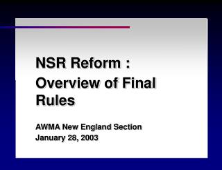 NSR Reform : Overview of Final Rules AWMA New England Section January 28, 2003