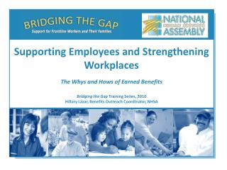Bridging the Gap  Training Series, 2010 Hillary Lazar, Benefits Outreach Coordinator, NHSA