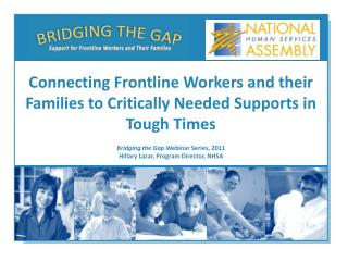 Bridging the Gap  Webinar Series, 2011 Hillary Lazar, Program Director, NHSA