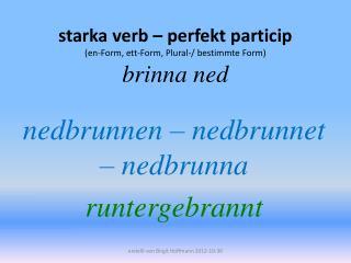starka verb – perfekt particip (en-Form, ett-Form, Plural-/ bestimmte Form) brinna ned