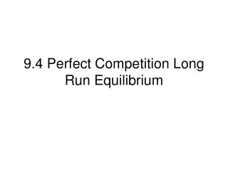 9.4 Perfect Competition Long Run Equilibrium