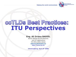 ITU Perspectives Eng. Ali Drissa BADIEL Senior Advisor for IP networks  and ICT applications