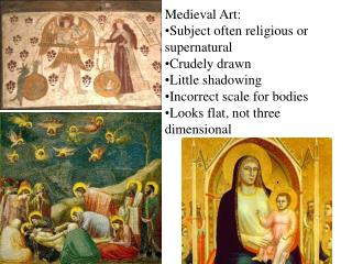 Medieval Art: Subject often religious or supernatural Crudely drawn Little shadowing