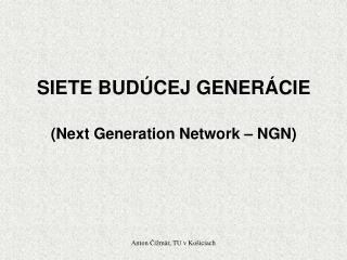 SIETE BUDÚCEJ GENERÁCIE ( Next Generation Network  –  NGN )