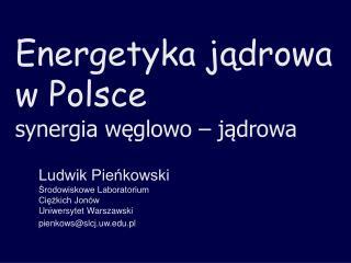 Energetyka jądrowa  w Polsce synergia węglowo – jądrowa