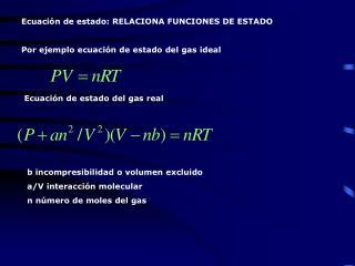 Ecuación de estado: RELACIONA FUNCIONES DE ESTADO Por ejemplo ecuación de estado del gas ideal
