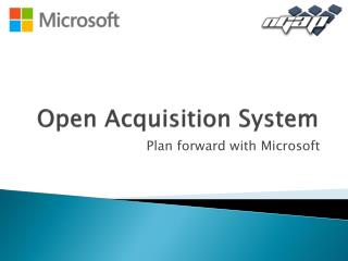 Open Acquisition System