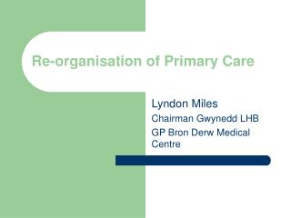 Re-organisation of Primary Care