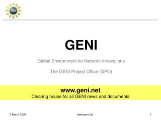GENI Global Environment for Network Innovations The GENI Project Office (GPO)