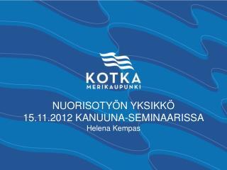 NUORISOTYÖN YKSIKKÖ 15.11.2012 KANUUNA-SEMINAARISSA Helena Kempas