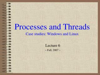 Processes and Threads Case studies: Windows and Linux