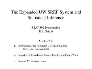 The Expanded UW SREF System and Statistical Inference STAT 592 Presentation Eric Grimit