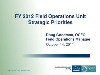 FY 2012 Field Operations Unit  Strategic Priorities