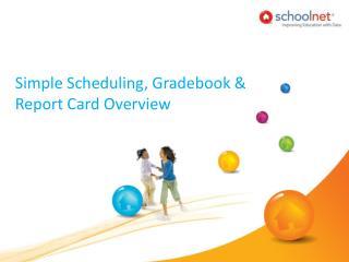 Simple Scheduling, Gradebook & Report Card Overview