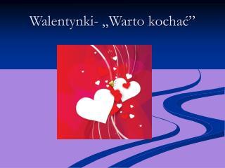 """Walentynki- """"Warto kochać"""""""