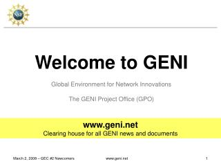 Welcome to GENI Global Environment for Network Innovations The GENI Project Office (GPO)