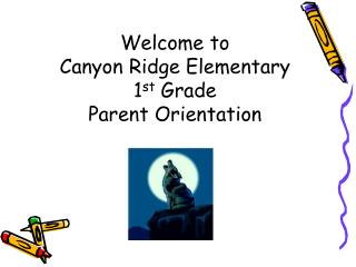 Welcome to  Canyon Ridge Elementary  1 st  Grade Parent Orientation