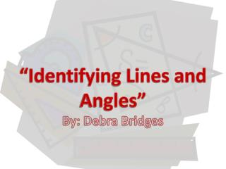 """Identifying Lines and Angles"" By: Debra Bridges"