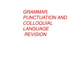 GRAMMAR, PUNCTUATION AND COLLOQUIAL LANGUAGE  REVISION