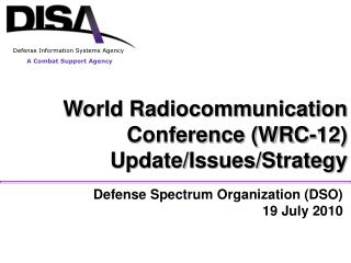 World Radiocommunication Conference (WRC-12) Update/Issues/Strategy