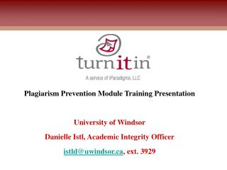 Plagiarism Prevention Module Training Presentation  University of Windsor Danielle Istl, Academic Integrity Officer istl